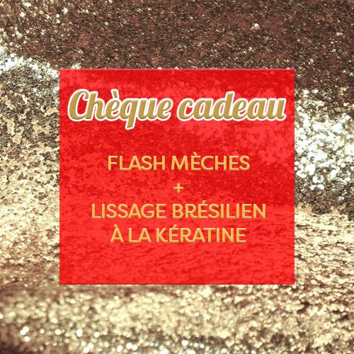 flash mèches et lissage bresilien à la kératine cheque cadeau new look hair creteil